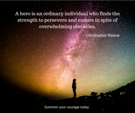 A hero is an ordinary individual who finds the strength to persevere